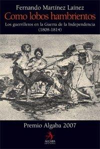 Como Lobos Hambrientos: Los Guerrilleros En La Guerra de La Independencia (1808-1814) (Spanish Edition) - Fernando Martínez Laínez