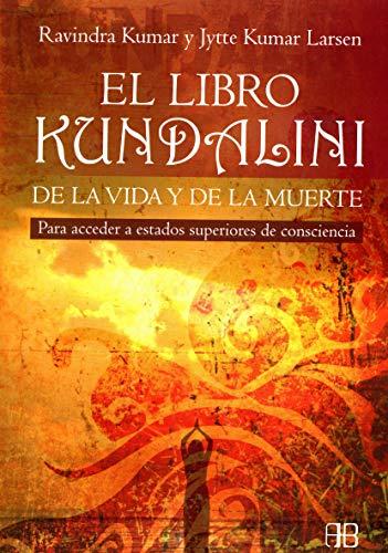 9788496111318: El libro kundalini de la vida y de la muerte: Para acceder a estados superiores de consciencia