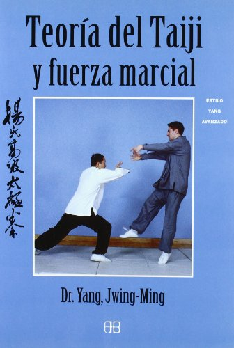 Teoria del taiji y fuerza marcial/ Theory of the Taiji and Martial Force: Estilo Yang Avanzado/ Advanced Yang Style (Spanish Edition) (8496111369) by Jwing-Ming Yang