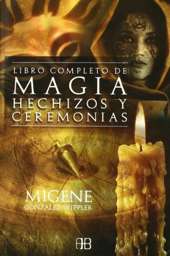 9788496111592: El libro completo de magia, hechizos y ceremonias