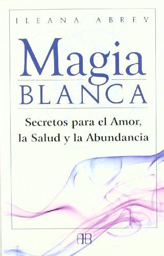 9788496111608: Magia blanca : secretos para el amor, la salud y la abundancia