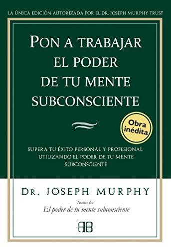 Pon a trabajar el poder de tu mente subconsciente / Putting The Power of Your Subconscious Mind to ...