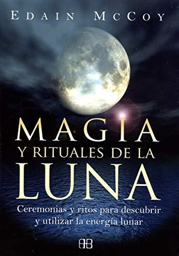 9788496111806: Magia y rituales de la luna : ceremonias y ritos para descubrir y utilizar la energía lunar