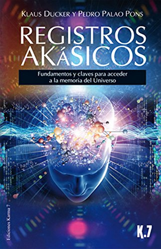 Registros akásicos. Fundamentos y claves para acceder a la memoria del Universo: Pedro/Ducker, ...