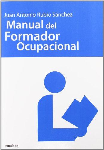 MANUAL DEL FORMADOR OCUPACIONAL: RUBIO SANCHEZ, J.A.