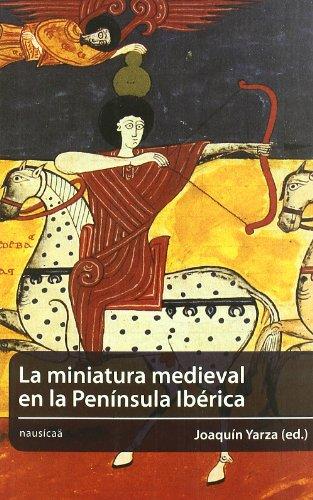La Miniatura Medieval En La Peninsula Iberica (Spanish Edition): Joaquin Yarza