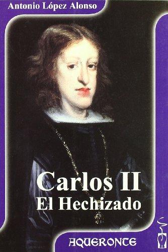 Carlos II, El Hechizado (Coleccion Aqueronte) (Spanish Edition): Antonio Lopez Alonso