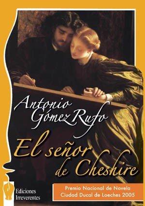 El Señor de Cheshire. Un Divertimento Literario: Antonio Gómez Rufo