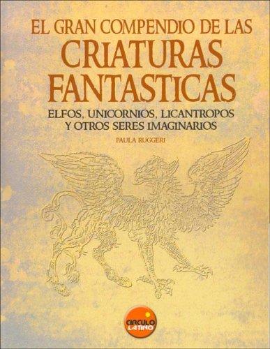 9788496129146: El Gran Compendio de las Criaturas Fantasticas: Elfos, Unicornios, Licantropos y Otros Seres Imaginarios (Spanish Edition)