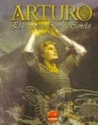 9788496129214: Arturo, El Legendario Rey de Camelot - Encuadernado (Spanish Edition)