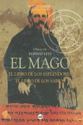 EL MAGO. EL LIBRO DE LOS ESPLENDORES. EL LIBRO DE LOS SABIOS: LEVI, Eliphas