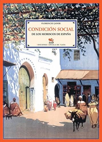CONDICION SOCIAL DE LOS MORISCOS DE ESPAÑA: Florencio Janer