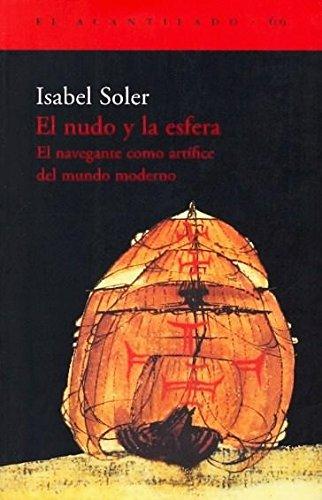 9788496136038: El Nudo y La Esfera: El Navegante Como Artifice del Mundo Moderno (El Acantilado) (Spanish Edition)