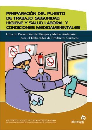 9788496153806: Preparación del puesto de trabajo, seguridad, higiene y salud laboral y condiciones medioambientales: Guía de prevención de riesgos y medioambiente ... productos cárnicos (Industrias alimentarias)