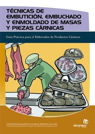 9788496153837: Técnicas De Embuticion, Embuchado Y Enmolado De Masas Y Piezas Carnicas (Spanish Edition)