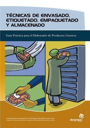 9788496153851: Técnicas de envasado, etiquetado, empaquetado y almacenado: Guía práctica para el elaborador de productos cárnicos (Industrias alimentarias)