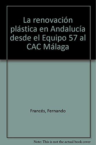 9788496159211: La renovación plástica en Andalucía desde el Equipo 57 al CAC Málaga