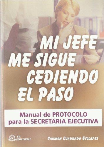 9788496169227: MI JEFE ME SIGUE CEDIENDO EL PASO. MANUAL DE PROTOCOLO PARA