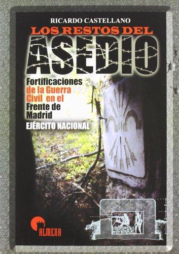 9788496170162: Los Restos Del Asedio: Fortificaciones De La Guerra Civil En El Frente De Madrid. Ejercito Nacional Con CD-ROM
