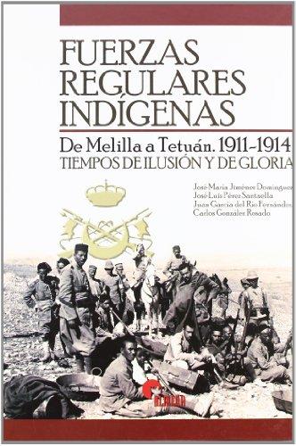 9788496170278: Fuerzas Regulares Indígenas : de Melilla a Tetuán, 1911-1914 : tiempos de ilusión y de gloria
