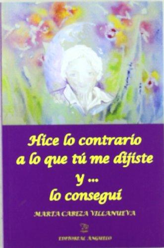 9788496176157: HICE LO CONTRARIO A LO QUE TÚ ME DIJISTE Y... LO CONSEGUÍ