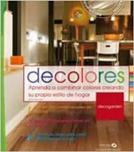 9788496177338: Decolores: Aprenda a combinar colores creando su propio estilo de hogar