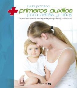 9788496177567: Guía práctica de primeros auxilios para bebes y niños: Procedimientos de emrgencia para padres y cuidadores