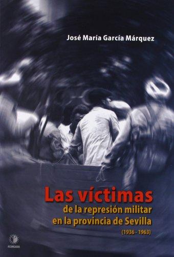 9788496178946: Las Víctimas De La Represión Militar En La Provincia De Sevilla (1936- 1963) (Pasado Oculto)