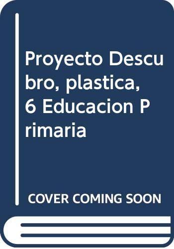 Proyecto Descubro, plástica, 6 Educación Primaria: Sanz Salas, José