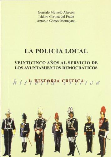 LA POLICIA LOCAL: VEINTICINCO AÑOS AL SERVICIO: MUINELO ALARCON, GONZALO;