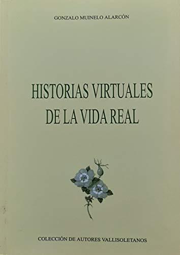 HISTORIAS VIRTUALES DE LA VIDA REAL (COLECCION: MUINELO ALARCON, GONZALO