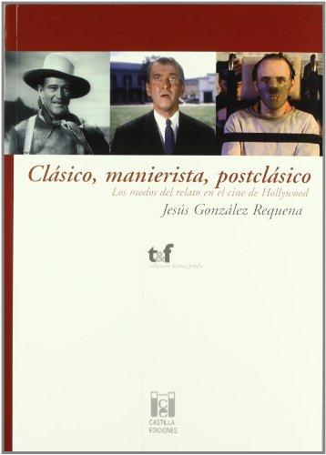Clásico, manierista, postclásico : los modos del relato en el cine de Hollywood (Paperback): Jesus ...