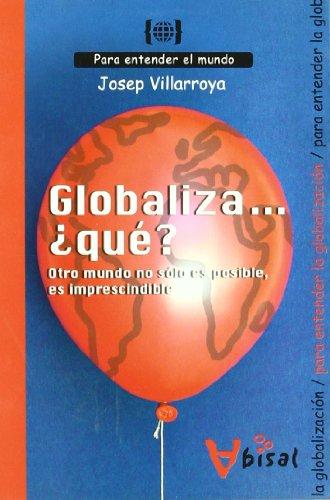 Globaliza. ¿qué? Otro mundo no sólo es posible, es impresc - Villarroya, Josep