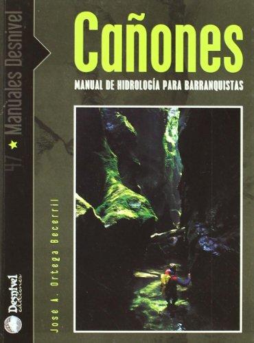 Cañones - manual de hidrologia para barranquistas: Jose Antonio Ortega