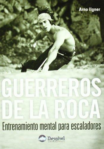 9788496192812: Guerreros de la roca : entrenamiento mental para escaladores