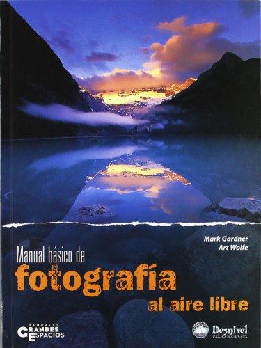 MANUAL BÁSICO DE FOTOGRAFÍA AL AIRE LIBRE: GARDNER MARK ;