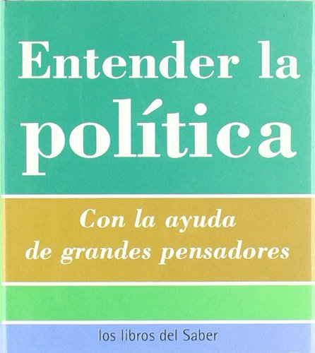 9788496194342: ENTENDER LA POLITICA: CON LA AYUDA DE GRANDES PENSADORES