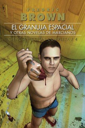 El Granuja Espacial Y Otras Novelas De Marcianos (Ciencia Ficción Completa, 4) (8496208478) by Frederic Brown