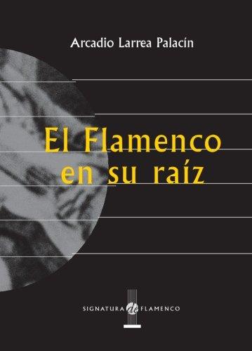9788496210165: El Flamenco En Su Raíz (Signatura de Flamenco)