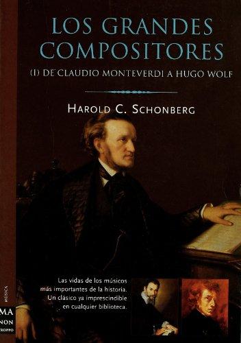 Los grandes compositores : de Claudio Monteverdi: Schonberg, Harold C.