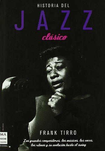 9788496222960: Historia del jazz clásico: Los grandes compositores, los músicos, las voces, los ritmos y su evolución hasta el swing