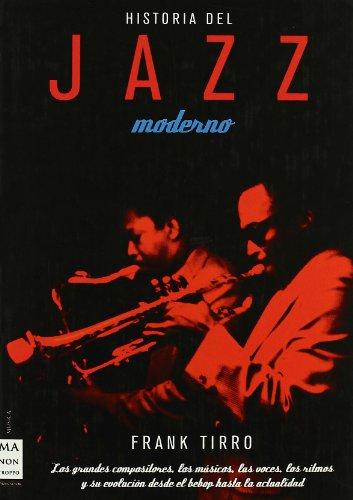 9788496222977: Historia del jazz moderno: Los grandes compositores, los músicos, las voces, los ritmos y su evolución desde el bebop hasta la actualidad (Musica (605))