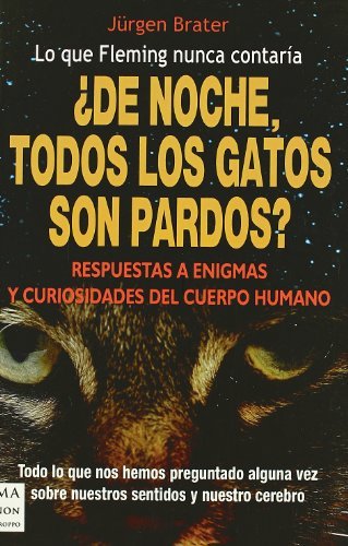 9788496222984: De noche, todos los gatos son pardos? / In the Night, are all the Cats Black?: Respuestas a Enigmas Y Curiosidades Del Cuerpo Humano / Answers to ... of the Human Body (Spanish Edition)
