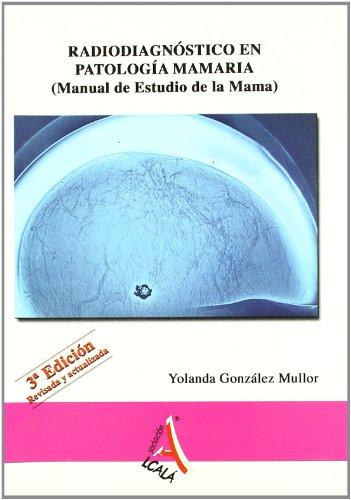 Radiodiagnostico en patologia mamaria / Radio-diagnosis in: Mullor, Yolanda Gonzalez