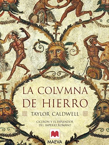 9788496231085: La columna de hierro: Cicerón y el esplendor del imperio romano. (Nueva Historia)