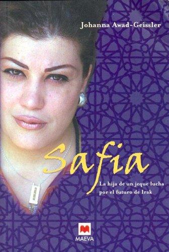9788496231290: Safia: La Hija De Un Jeque Lucha Por El Futuro De Irak/ the Daughter of a Sheikh Fighting for Iraq's Future (Spanish Edition)