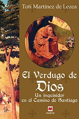 9788496231306: El verdugo de Dios: Un inquisidor en el Camino de Santiago. (Nueva Historia)