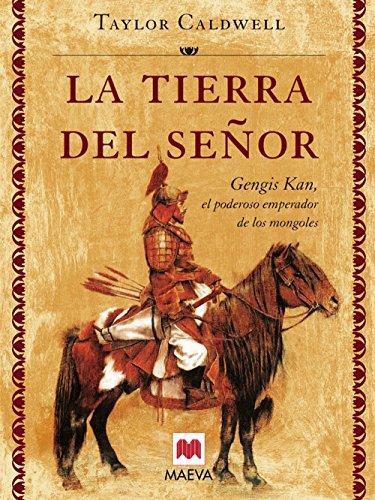 9788496231375: La tierra del señor: Genghis Khan, el poderoso emperador de los mongoles. (Nueva Historia)