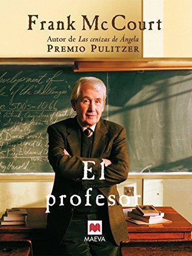 9788496231825: El profesor: Una novela sobre la vida de un ingenioso profesor en Nueva York, una auténtica lección de humanidad. (Frank McCourt)