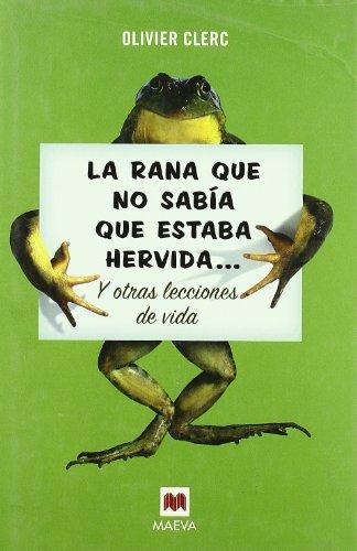 9788496231993: La Rana Que No Sabia Que Estaba Hervida (Spanish Edition)